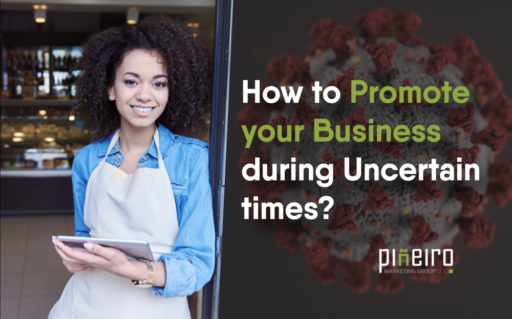 How to Promote your Business during Uncertain times with Pineiro Marekting Group